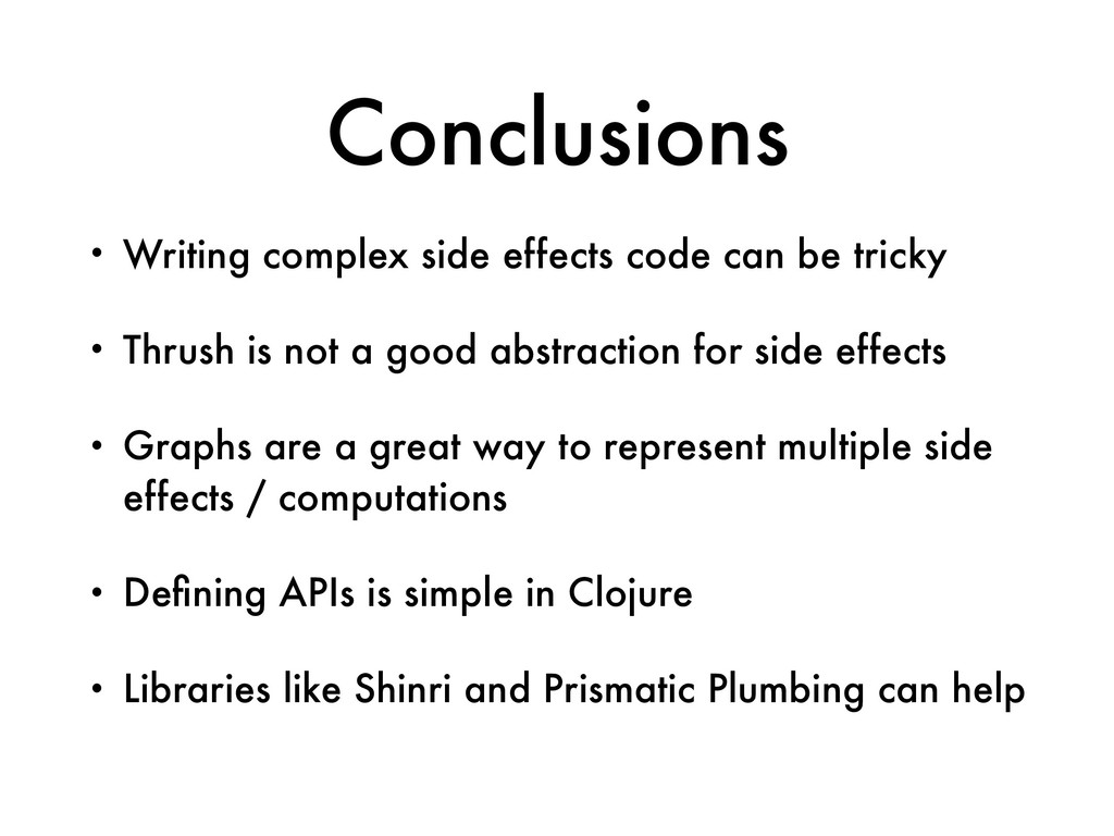 Conclusions • Writing complex side effects code...