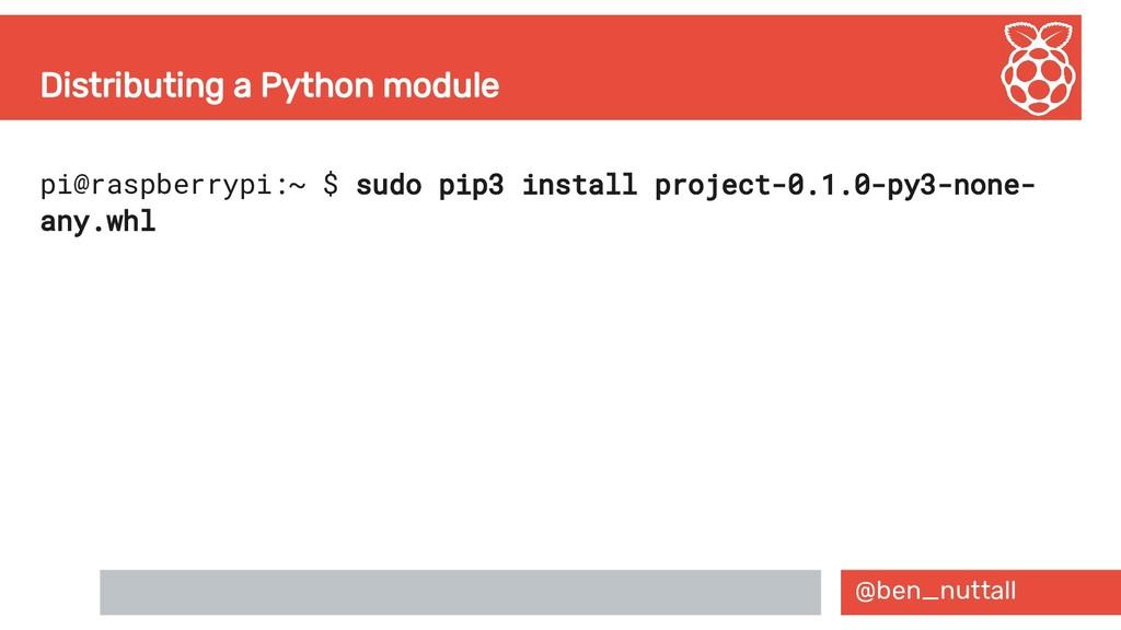 @ben_nuttall Distributing a Python module pi@ra...