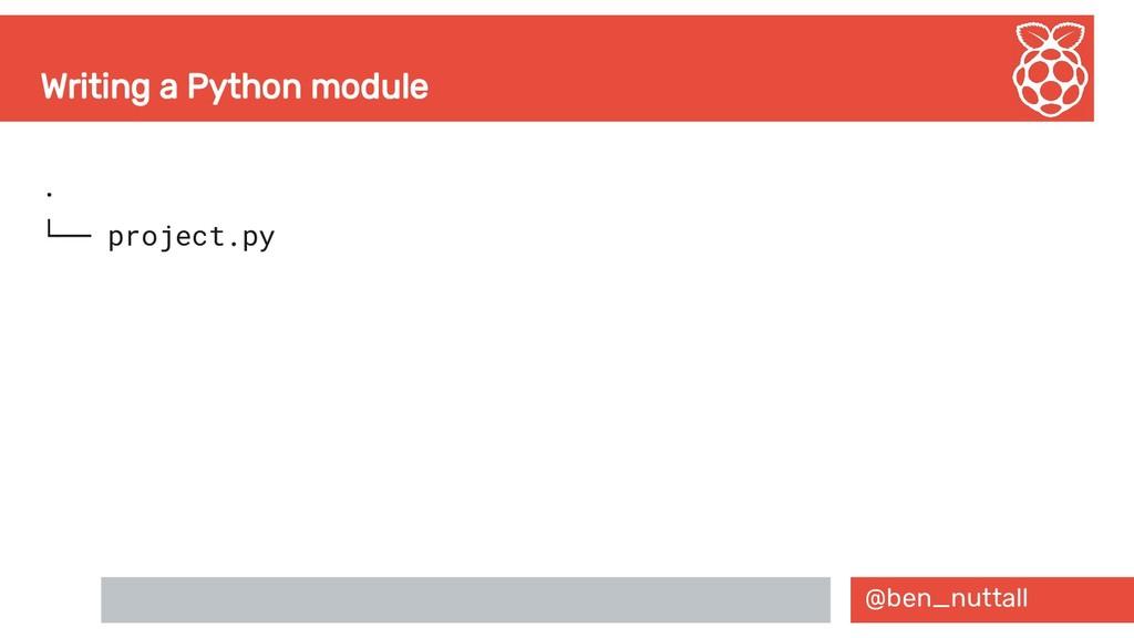 @ben_nuttall Writing a Python module . └── proj...
