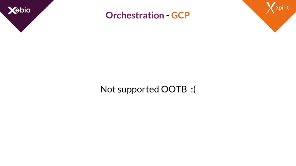 Orchestration - GCP Not supported OOTB :(