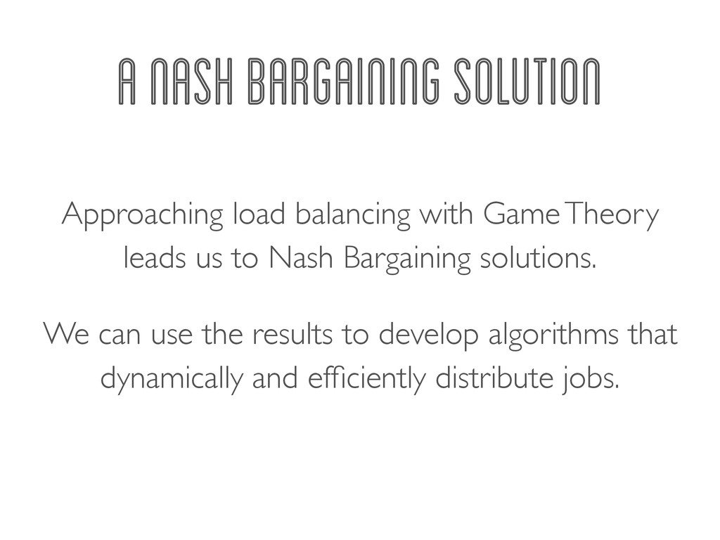 A NASH BARGAINING SOLUTION Approaching load bal...