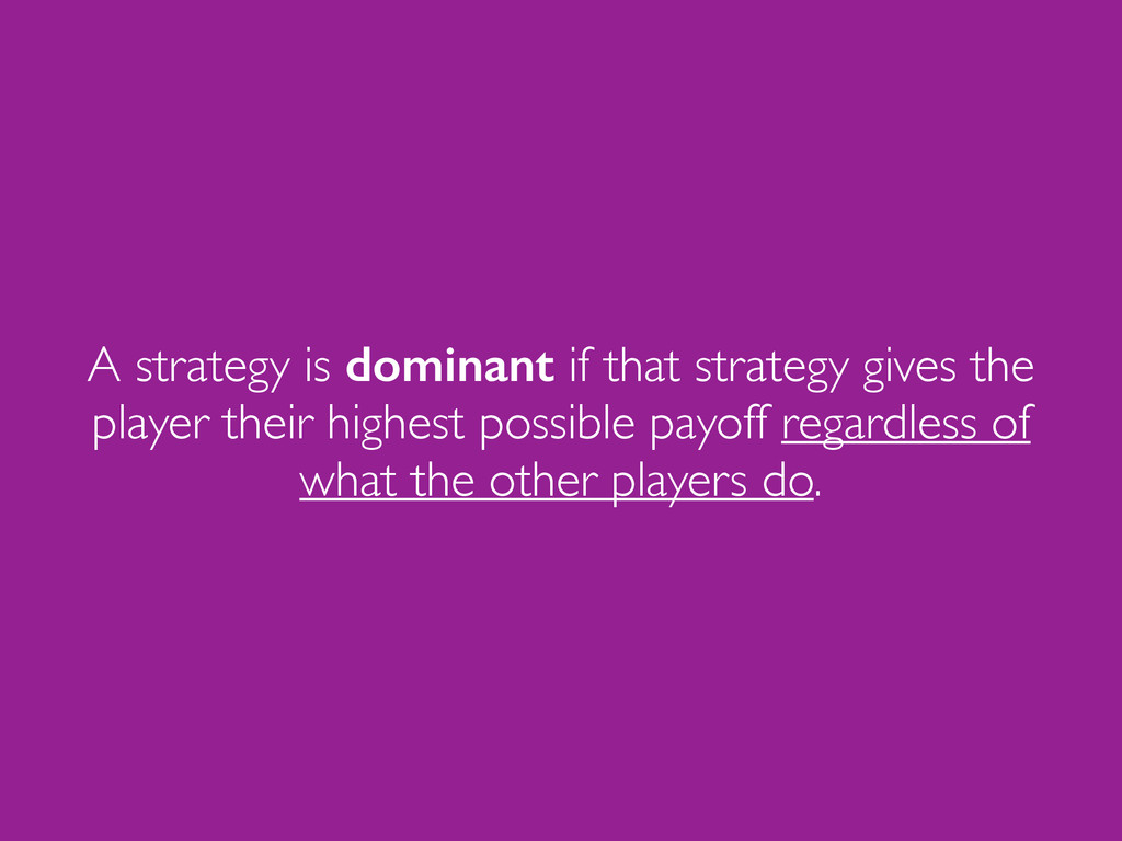A strategy is dominant if that strategy gives t...