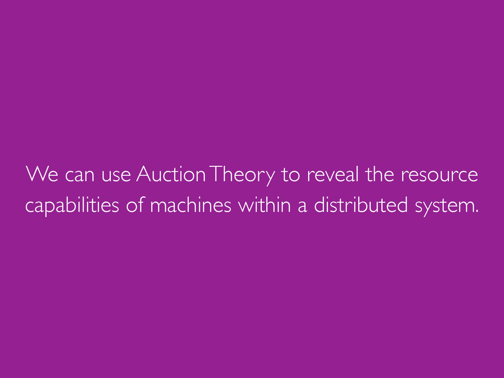 We can use Auction Theory to reveal the resourc...