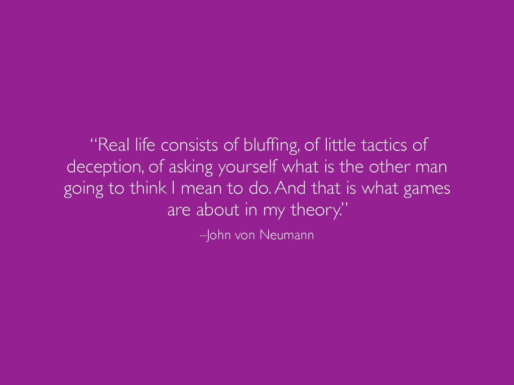 "–John von Neumann ""Real life consists of bluffin..."