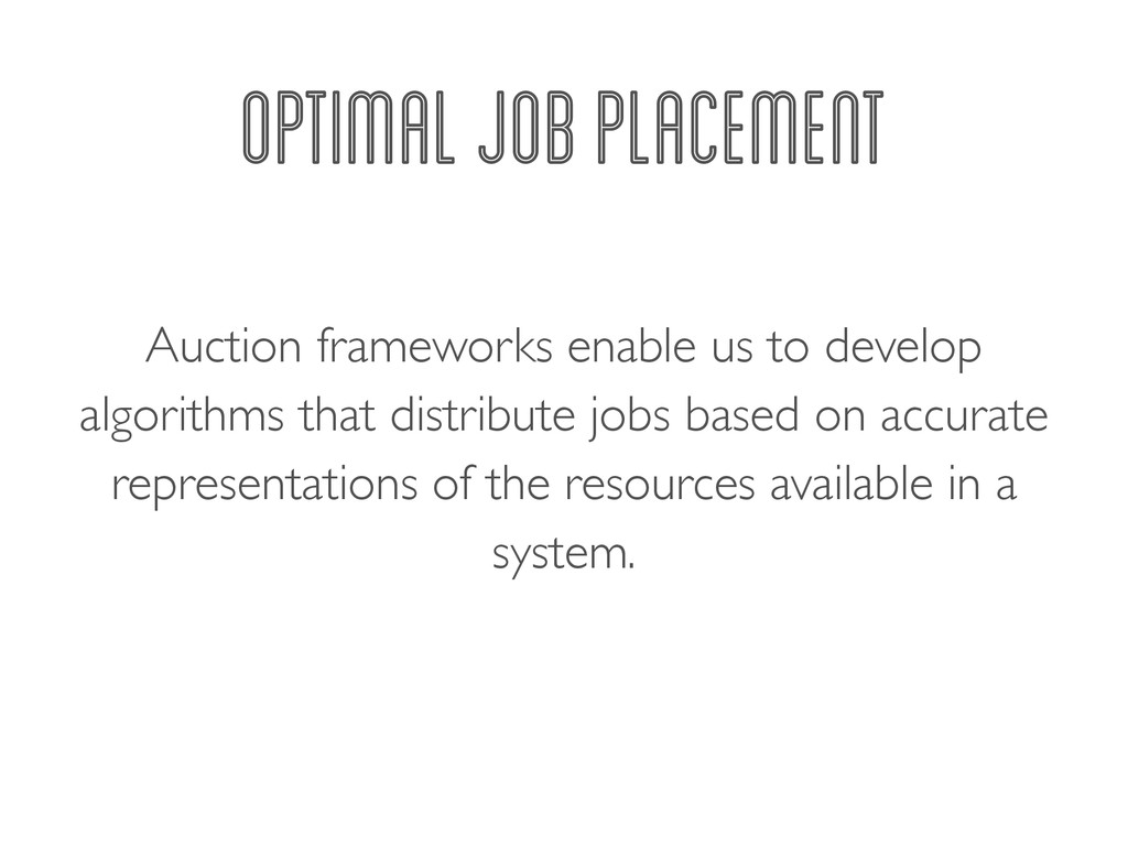 OPTIMAL JOB PLACEMENT Auction frameworks enable...