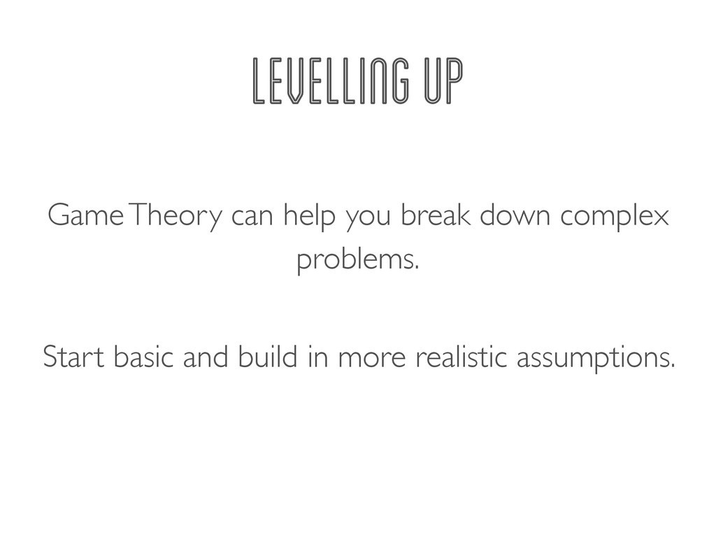 LEVELLING UP Game Theory can help you break dow...