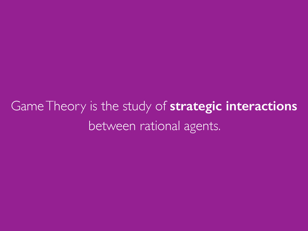 Game Theory is the study of strategic interacti...