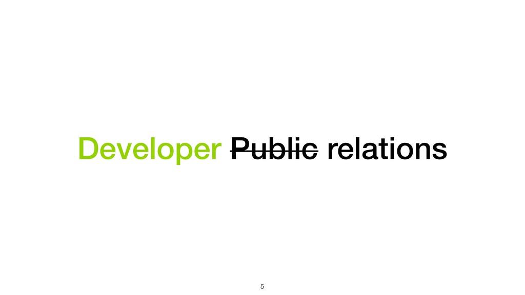 Developer Public relations !5