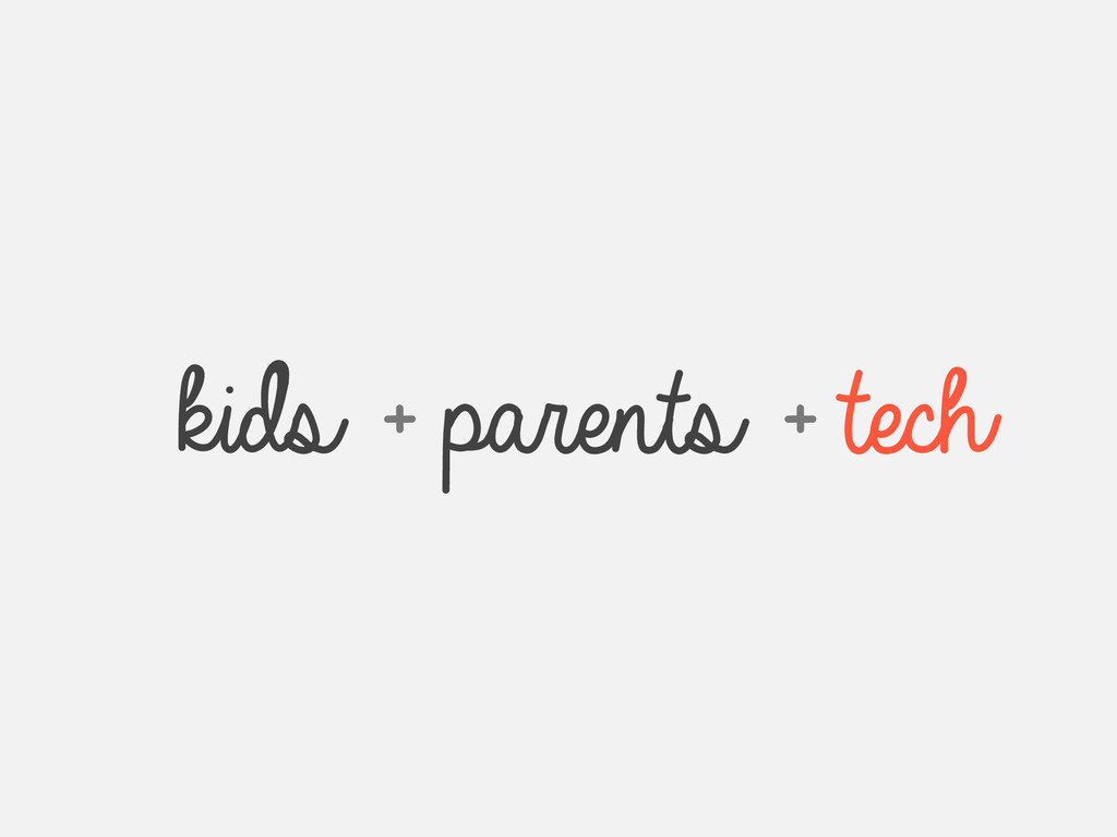 kids + parents + tech