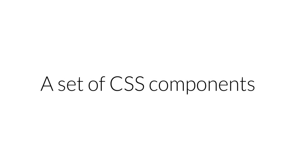 A set of CSS components