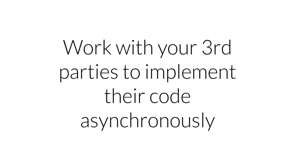 Work with your 3rd parties to implement their c...