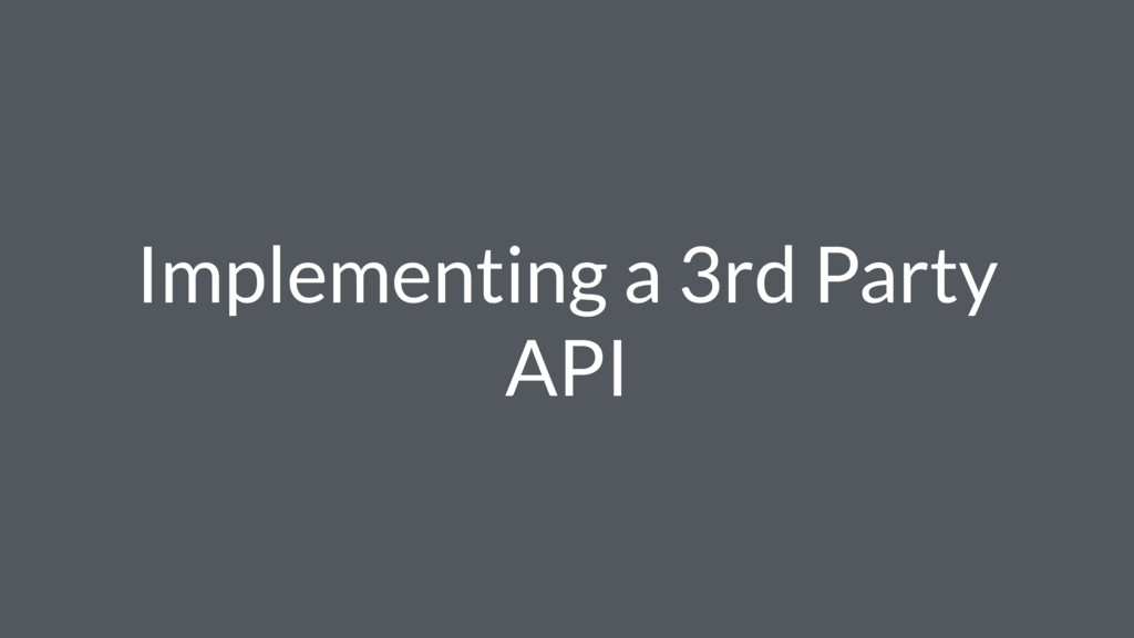 Implementing a 3rd Party API