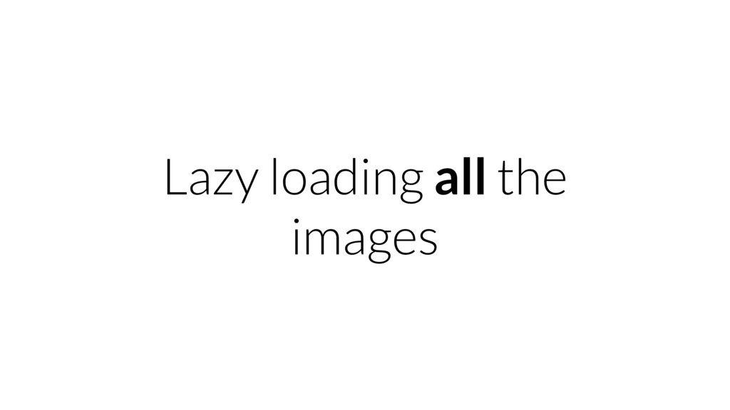 Lazy loading all the images