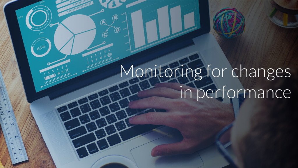 Monitoring for changes in performance