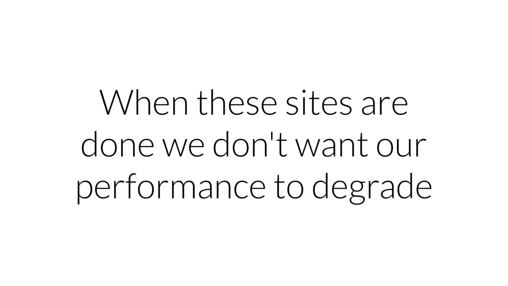 When these sites are done we don't want our per...