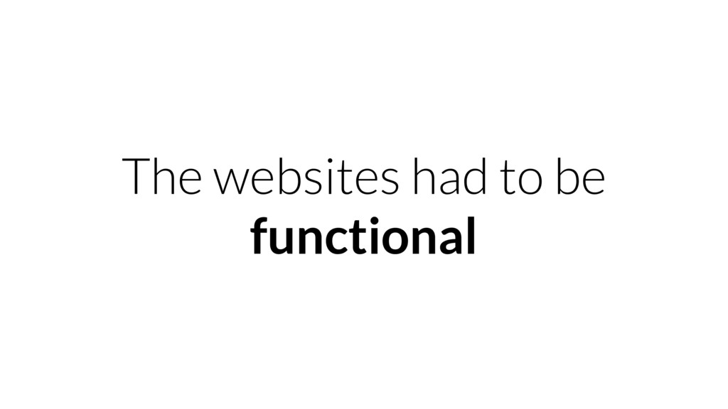 The websites had to be functional