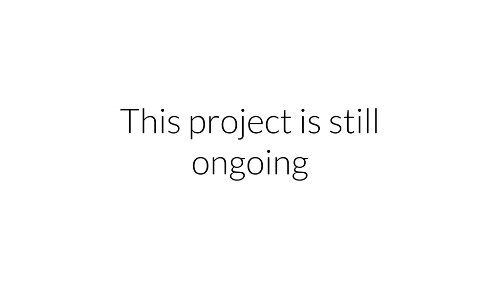 This project is still ongoing