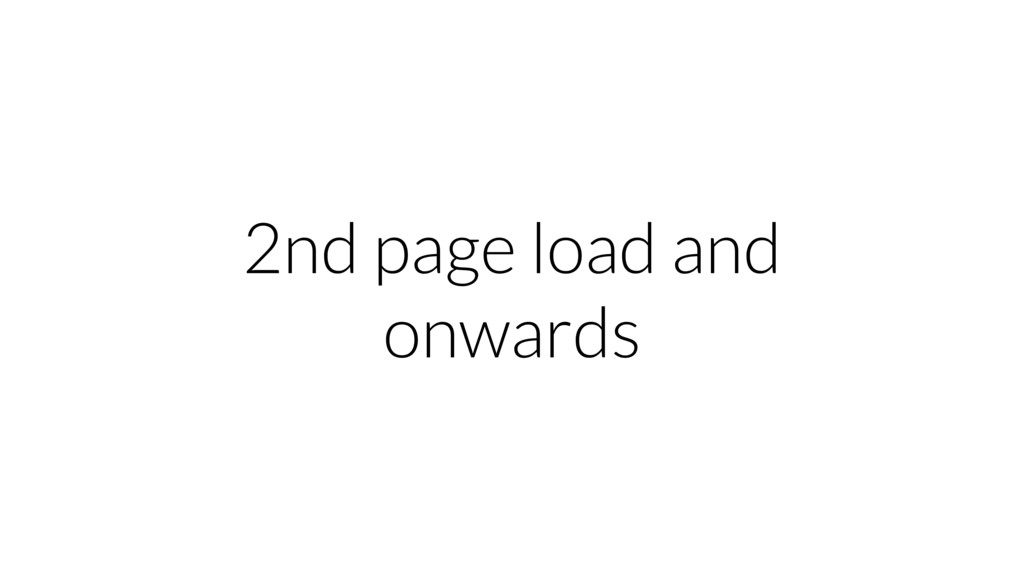 2nd page load and onwards
