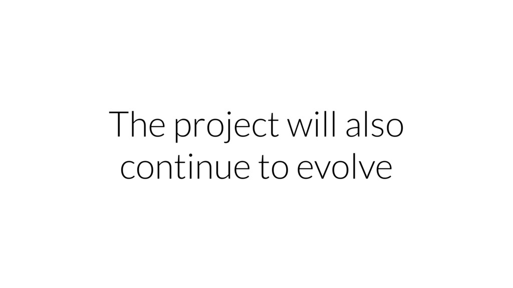 The project will also continue to evolve