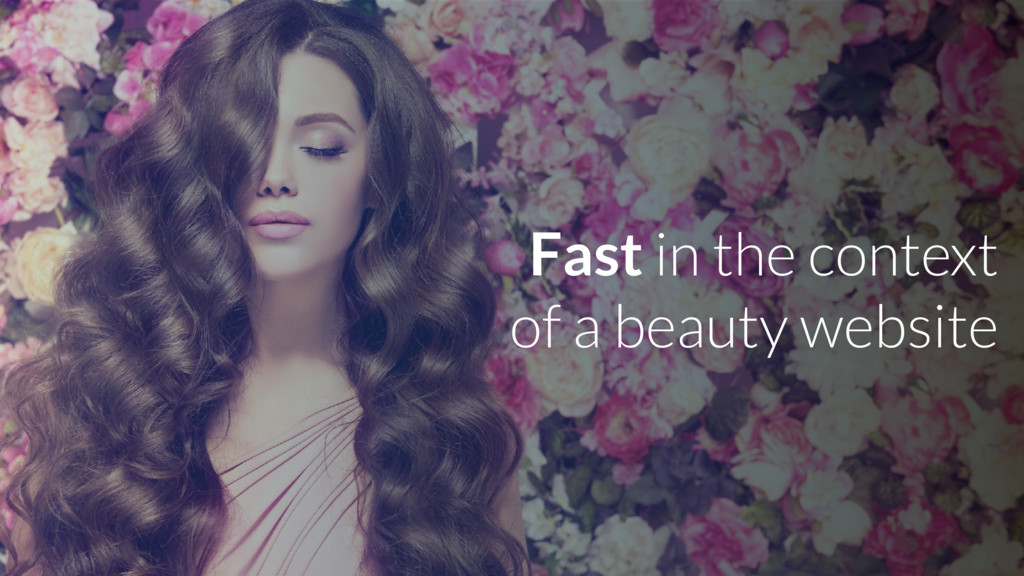 Fast in the context of a beauty website