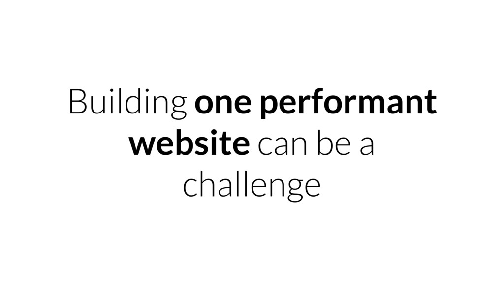 Building one performant website can be a challe...