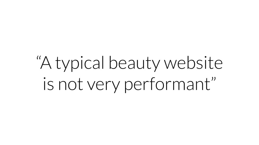 """""""A typical beauty website is not very performan..."""