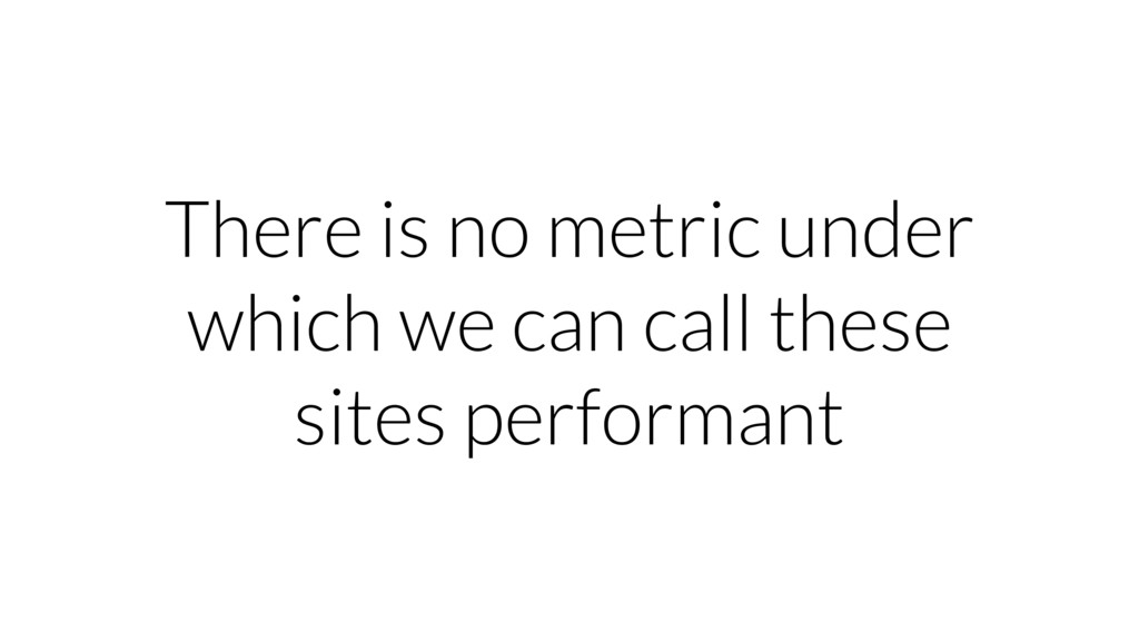 There is no metric under which we can call thes...