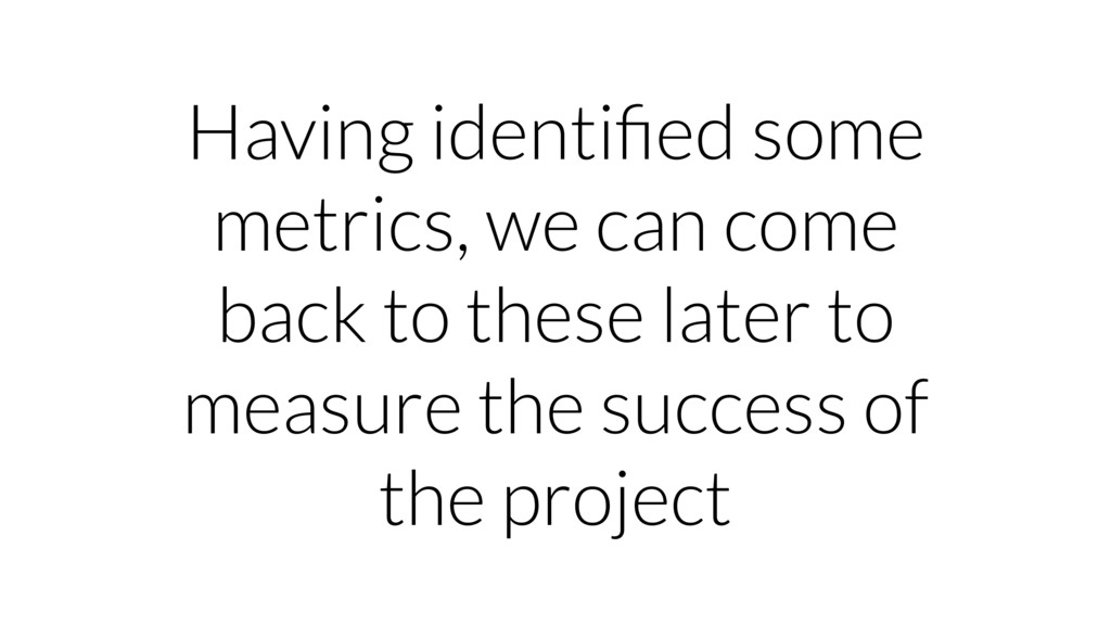 Having identified some metrics, we can come back...
