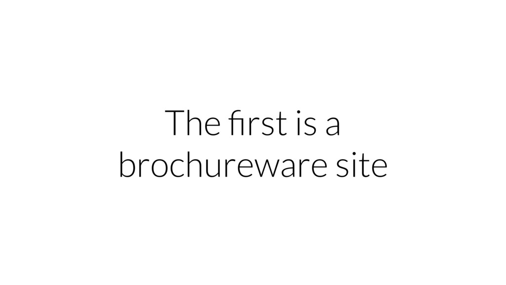 The first is a brochureware site