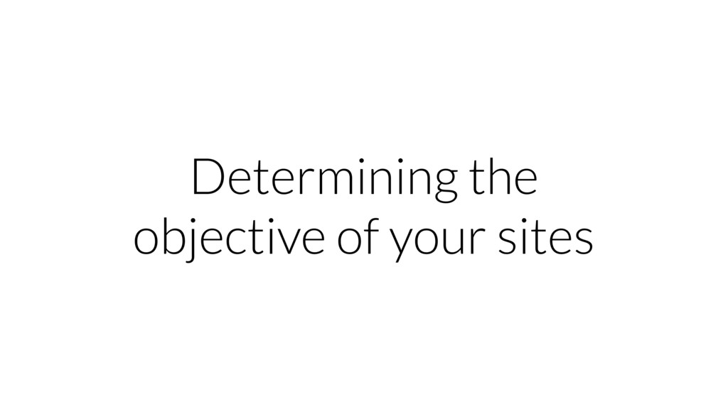 Determining the objective of your sites