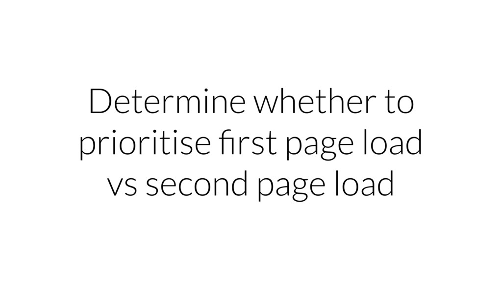 Determine whether to prioritise first page load ...