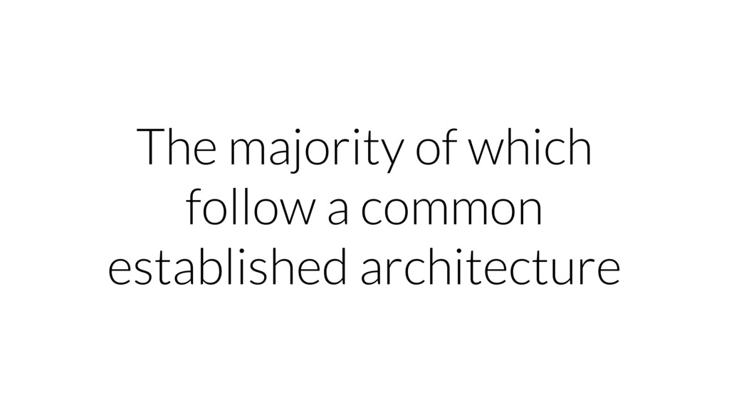 The majority of which follow a common establish...