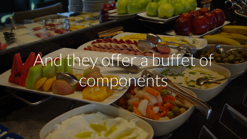 And they offer a buffet of components