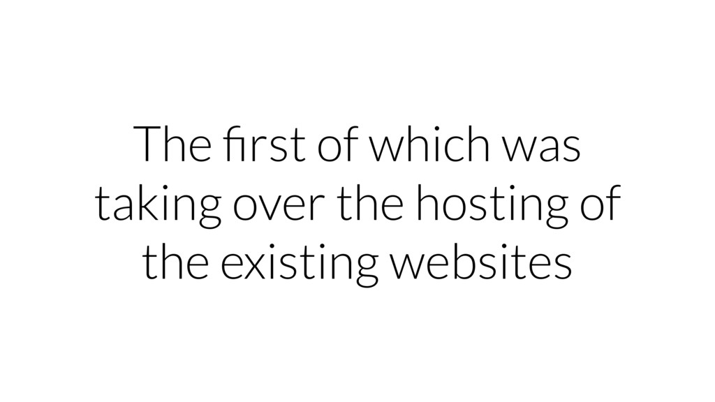 The first of which was taking over the hosting o...