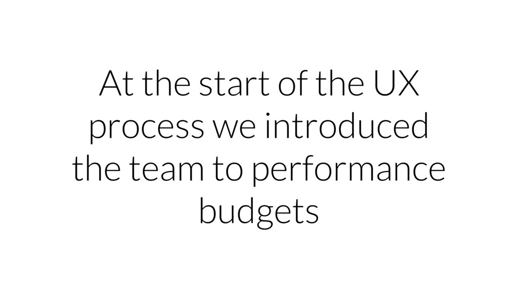 At the start of the UX process we introduced th...