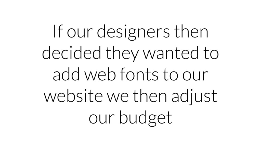 If our designers then decided they wanted to ad...