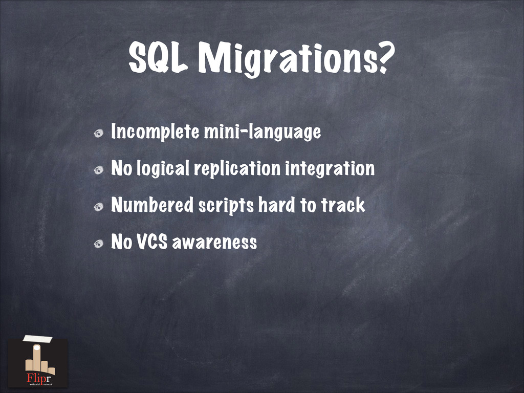 SQL Migrations? Incomplete mini-language No log...