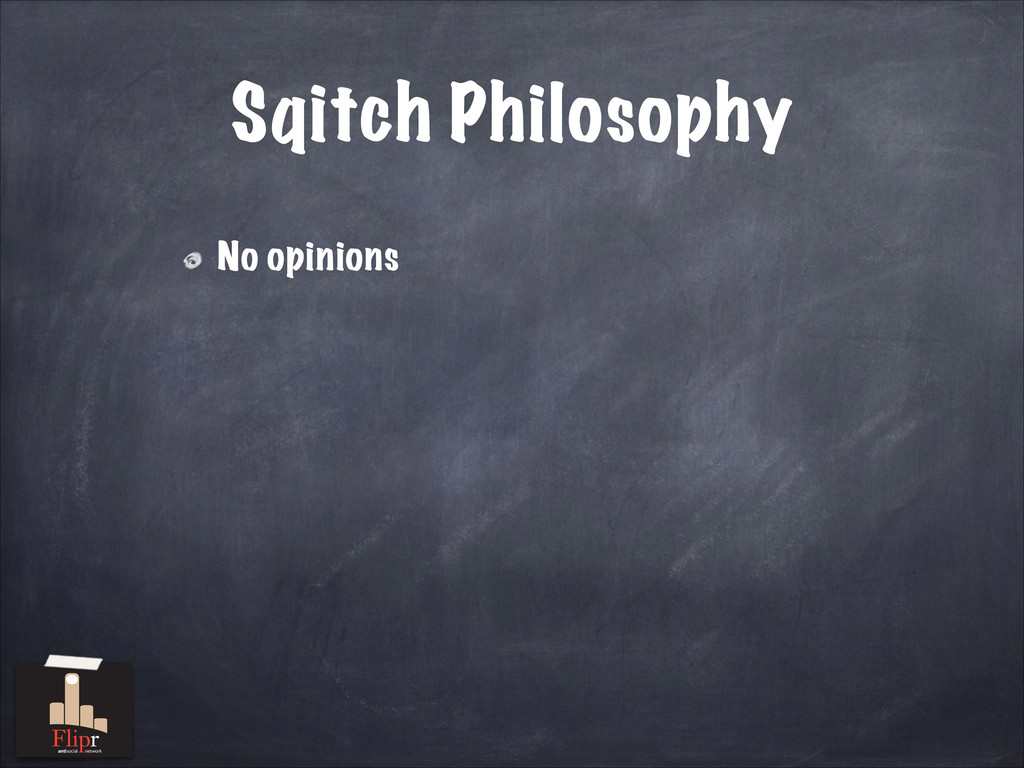 Sqitch Philosophy No opinions antisocial network