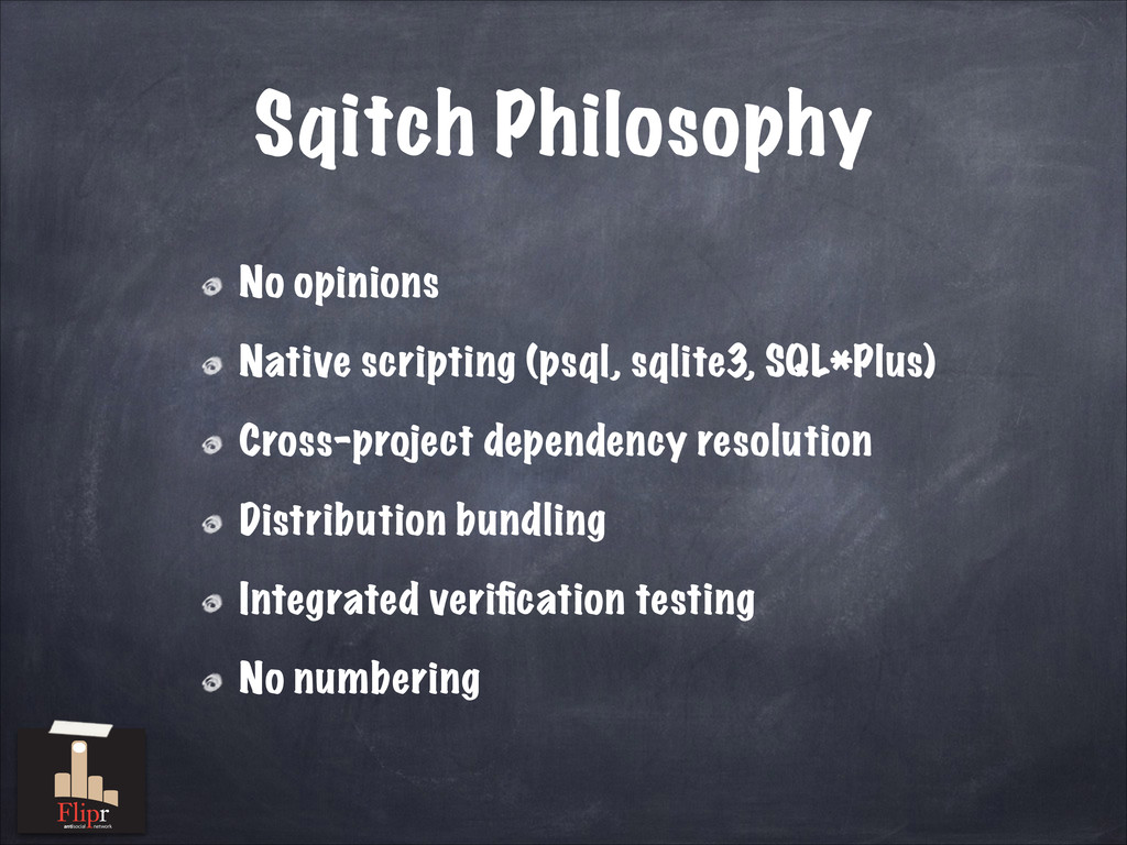 Sqitch Philosophy No opinions Native scripting ...