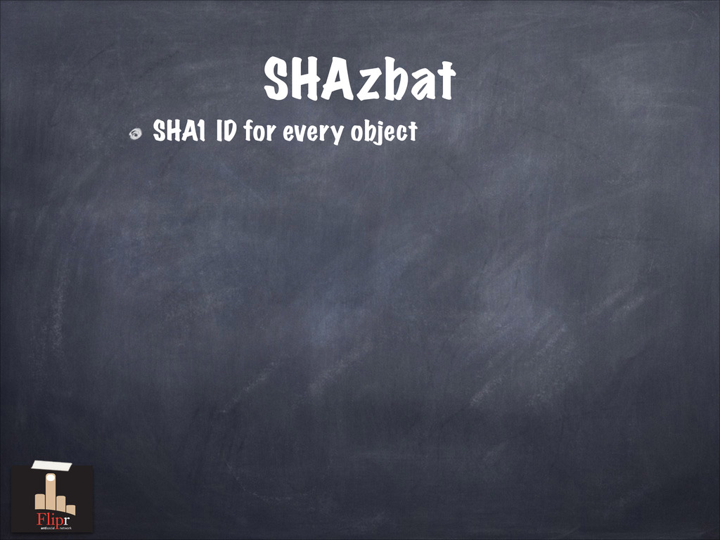 SHAzbat SHA1 ID for every object antisocial net...