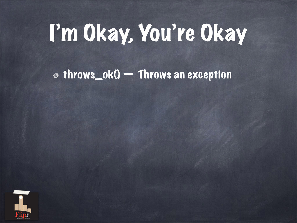 I'm Okay, You're Okay throws_ok() — Throws an e...