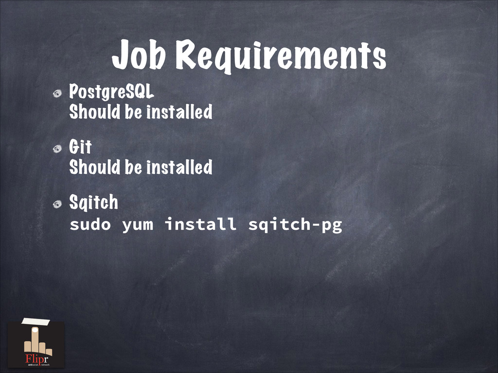 Job Requirements PostgreSQL Should be installed...