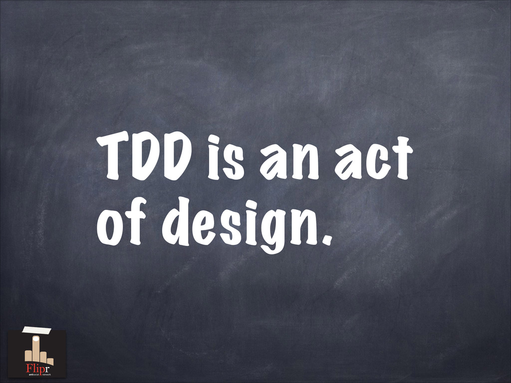 TDD is an act of design. antisocial network