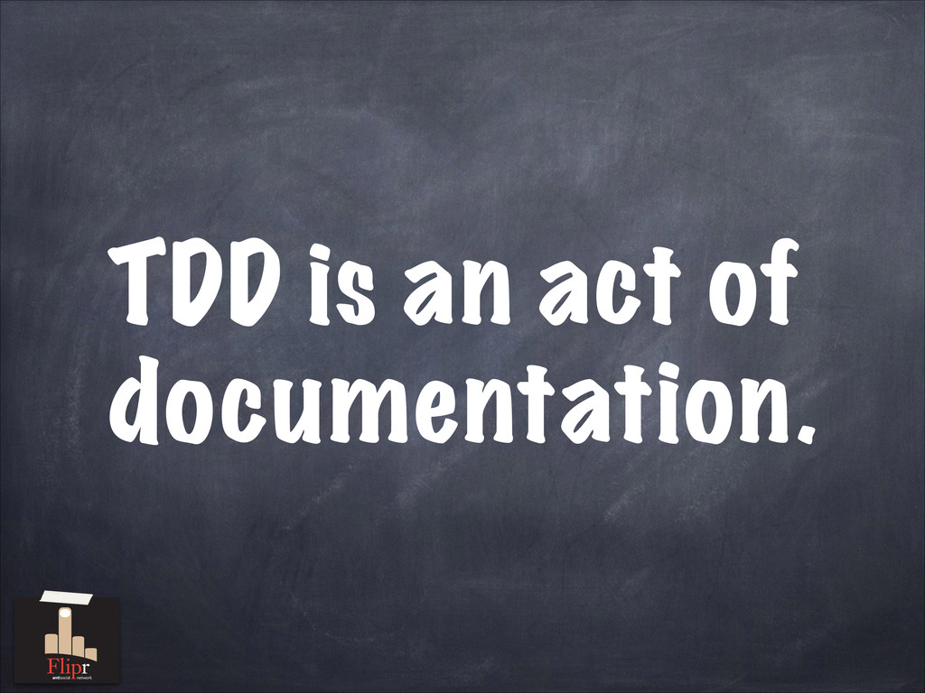 TDD is an act of documentation. antisocial netw...