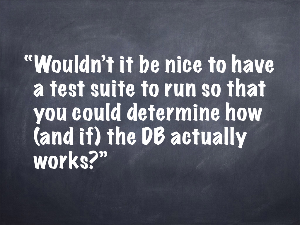 """Wouldn't it be nice to have a test suite to ru..."