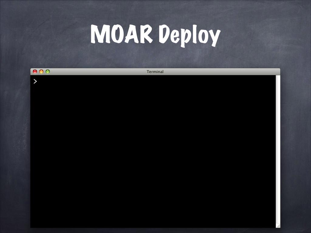 MOAR Deploy >