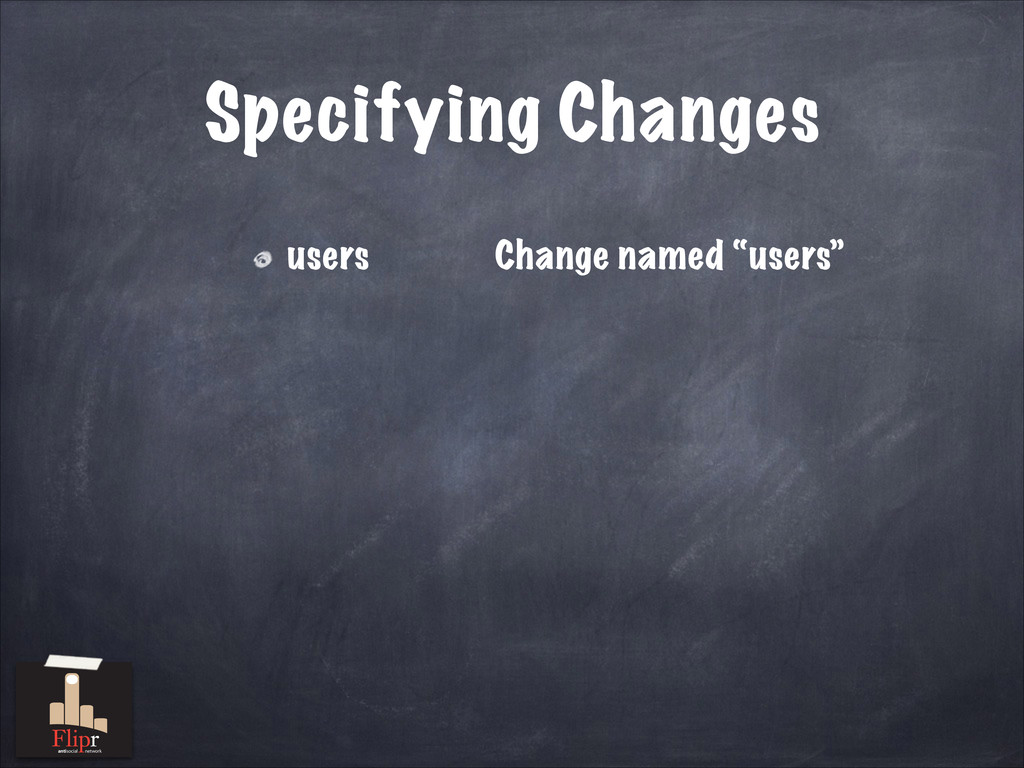"Specifying Changes users Change named ""users"" a..."