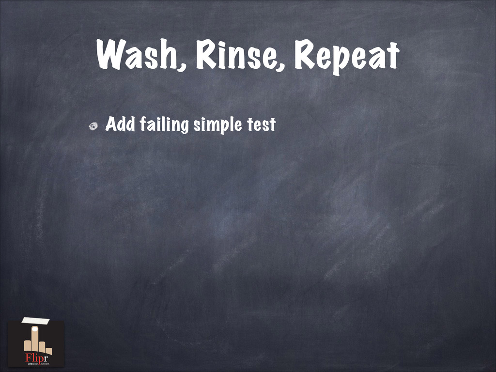 Wash, Rinse, Repeat Add failing simple test ant...