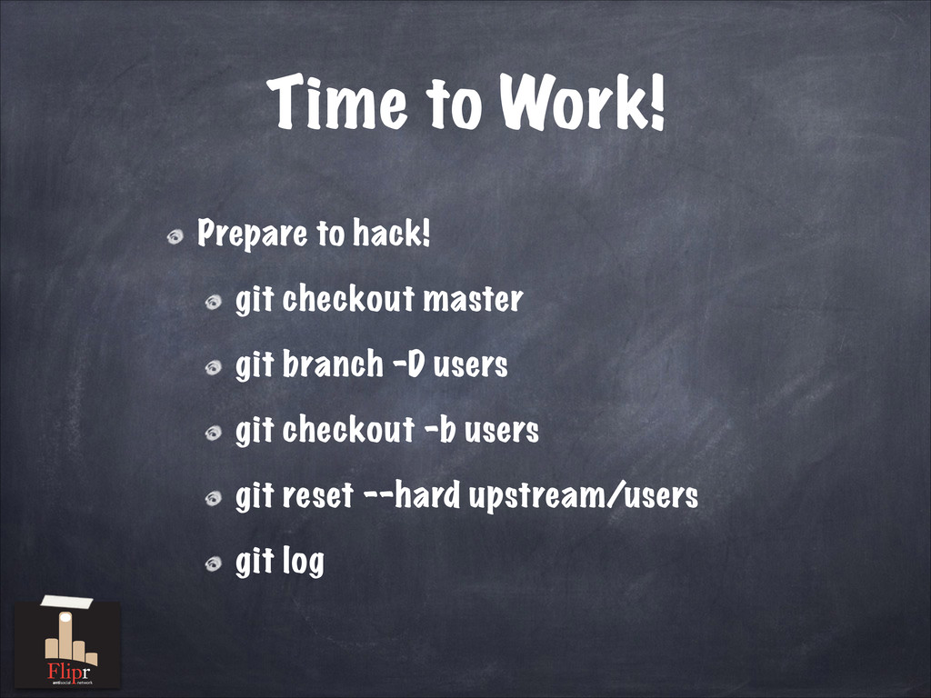 Time to Work! Prepare to hack! git checkout mas...