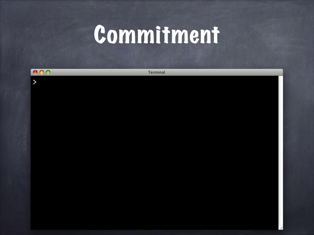 Commitment >